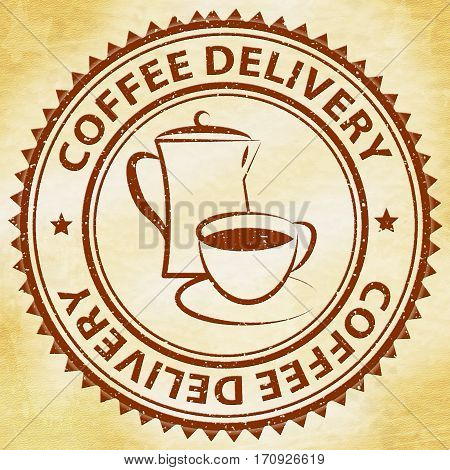 Coffee Delivery Meaning Beverage Delivering Or Shipping