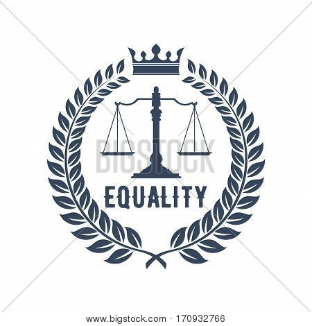 Law firm badge. Scales of justice gray silhouette, supplemented by laurel wreath frame with crown and caption Equality. Lawyer office logo, law firm emblem design