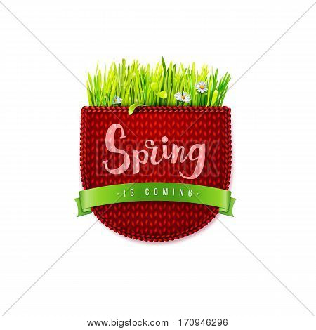 Wool knitted red pocket with green grass and lettering Spring is coming isolated on white background. Knitted textile spring background. Design for banners, greeting cards, spring sales. Vector illustration