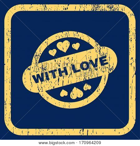 With Love Stamp Seal rubber watermark. Vector icon symbol inside rounded rectangle with grunge design and dust texture. Stamp seal illustration. Unclean yellow ink sign on a blue background.
