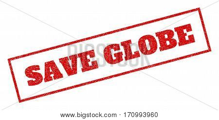 Red rubber seal stamp with Save Globe text. Vector message inside rectangular frame. Grunge design and dirty texture for watermark labels. Inclined sticker.
