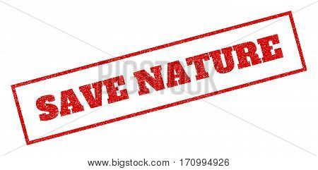 Red rubber seal stamp with Save Nature text. Vector message inside rectangular shape. Grunge design and unclean texture for watermark labels. Inclined sticker.