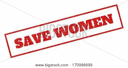 Red rubber seal stamp with Save Women text. Vector caption inside rectangular shape. Grunge design and dirty texture for watermark labels. Inclined sign.