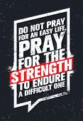 Do Not Pray For An Easy Life, Pray For The Strength To Endure A Difficult One. Strong Inspiring Creative Motivation Quote. Vector Typography Banner Design Concept poster