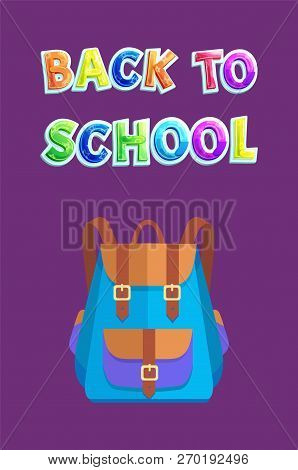 Back to school poster with bicolored schoolbag. Vector knapsack with big partition or pocket locked on bands with accessories for schoolchildren. poster
