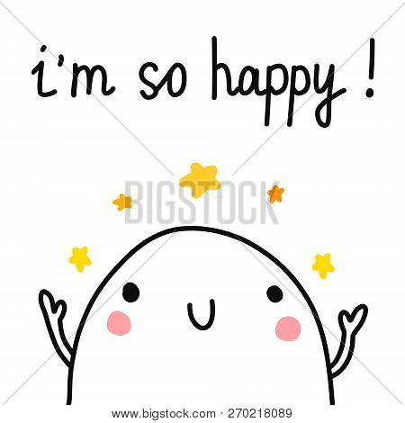I Am So Happy Glad Marshmallow With Lettering Cute Illustration Hand Drawn Minimalism For Prints Pos