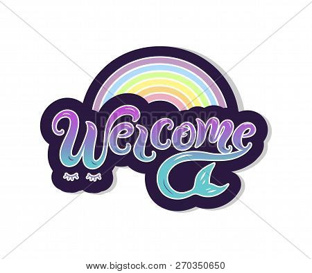 Handwriting Lettering Welcome With Mermaid Tail And Rainbow. Welcome For Logo, Baby Birthday, Greeti