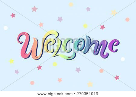 Handwriting Lettering Welcome Vector Illustration. Welcome For Logo, Greeting Card, Badge, Banner, P