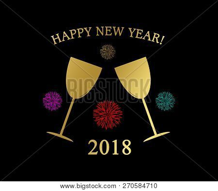 Happy New Year 2018 With Golden Champagne Glasses And Colorful Fireworks As Decorative Background Il