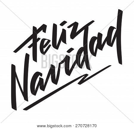 Feliz Navidad - spanish hand-written text. Congratulation on Christmas holiday, typography, modern style lettering.  Vector in one color, for cutout, greeting card, label, title, banner, poster, flyer poster