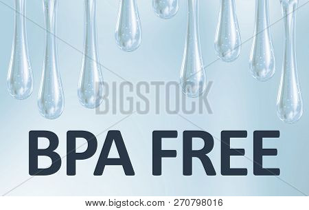Liquid Plastic Droplets. Bisphenol, Text Bpa Free Plastic Drops Photo