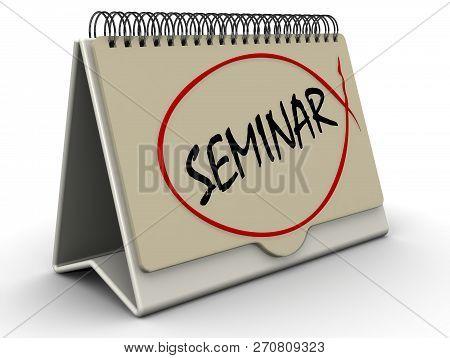 Seminar. Inscription On The Calendar. Desktop Calendar With Inscription Seminar On The White Surface