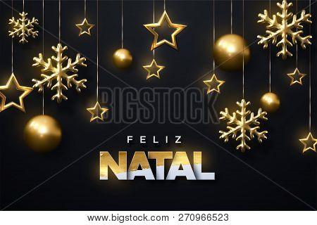 Feliz Natal. Merry Christmas. Shimmering Golden Snowflakes, Christmas Balls And Stars On Black Backg