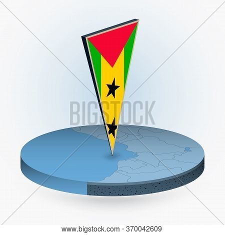 Sao Tome And Principe Map In Round Isometric Style With Triangular 3d Flag Of Sao Tome And Principe,