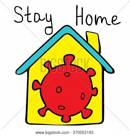 Stay Home - The Inscription On The Roof Of The House. The Call To Stay At Home In The House. Stay Ho