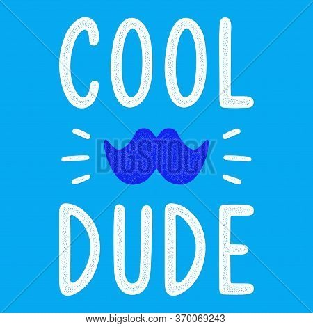 Cool Dude. Quote For Banner. Retro Lettering. Vintage Typography. Hand Drawn Phrase. Moustache.
