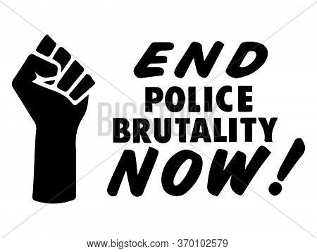 End Police Brutality Now Text With Fist. Illustration Depicting End Police Brutality Now With Blm Fi