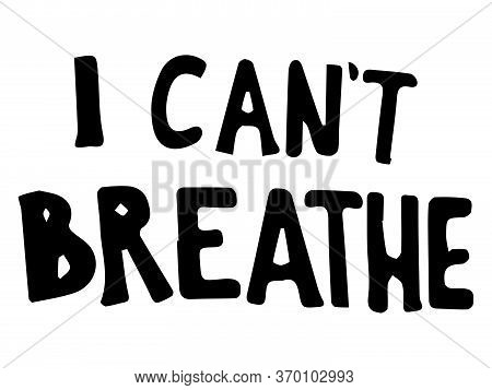 I Can\\\'t Breathe Text. Poster Text Depicting Words Of I Can\\\'t Breathe. Blm Black Lives Matter.