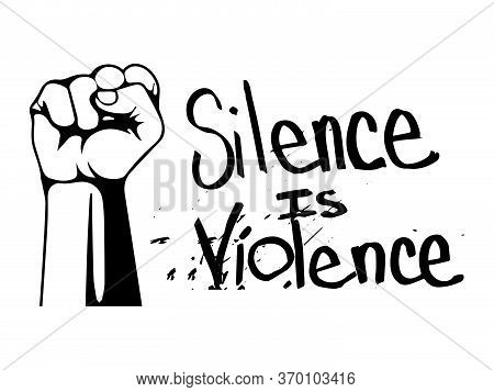 Silence Is Violence With Fist. Pictogram Illustration Depicting Silence Is Violence Text. Blm Black