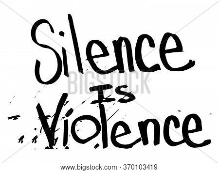 Silence Is Violence Text. Illustration Text Depicting Silence Is Violence. Blm Black Lives Matter. B