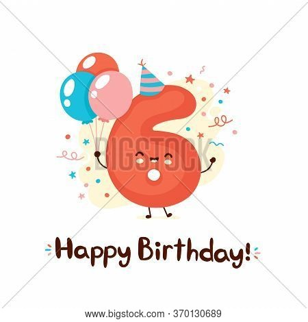 Cute Smiling Number Six With Balloons In Festive Hat. Happy Birthday 6 Year.vector Flat Cartoon Char