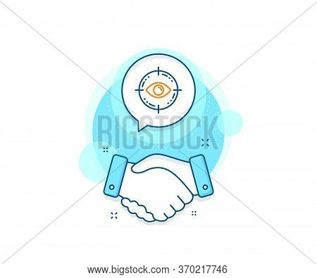 Oculist Clinic Sign. Handshake Deal Complex Icon. Eye Target Line Icon. Optometry Vision Symbol. Agr