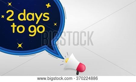2 Days To Go. Megaphone Banner With Speech Bubble. Special Offer Price Sign. Advertising Discounts S