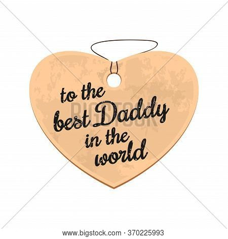 Cardboard Heart On A Rope. Label In The Form Of Heart With An Inscription - To The Best Daddy In The