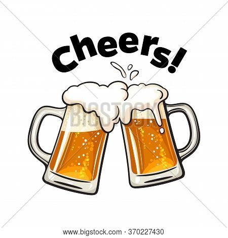 Cheers Text. Two Toasting Beer Mugs. Clinking Glass Tankards Full Of Beer And Splashed Foam. Design