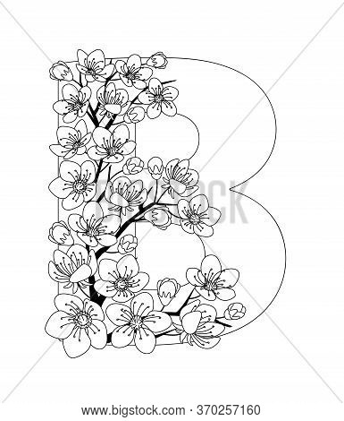 Capital Letter B Patterned With Contour Hand Drawn Doodle Blossom Cherry. Monochrome Page Anti Stres