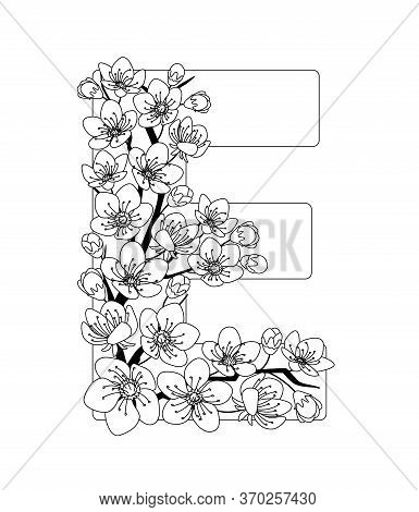 Capital Letter E Patterned With Contour Hand Drawn Doodle Blossom Cherry. Monochrome Page Anti Stres