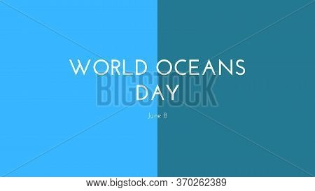 Poster, Banner, Card Or Illustration In Light Blue And Blue Colors With The Text World Oceans Day Ju