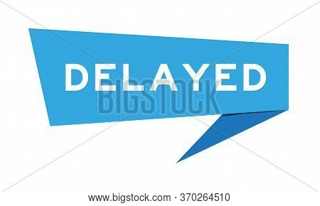Blue Paper Speech Banner With Word Delayed On White Background
