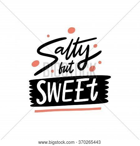 Salty But Sweet Lettering Phrase. Modern Typography. Vector Illustration. Isolated On White Backgrou
