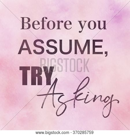 Quote - Before you assume, try asking