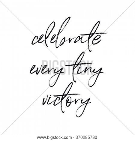 Quote - Celebrate every tiny victory