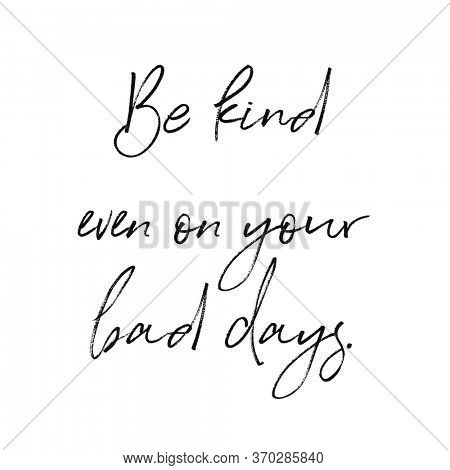 Quote - Be kind even on your bad days