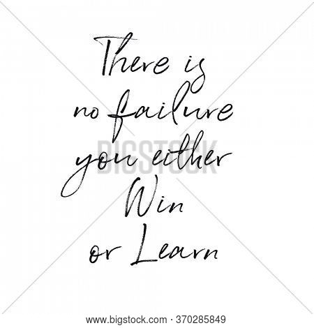 Quote - There is no failure you either Win or Learn