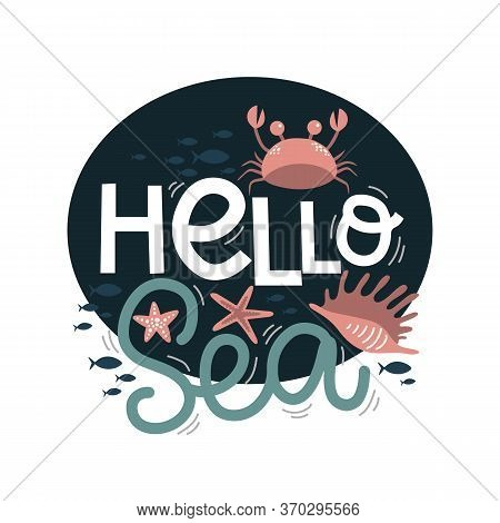 Hello Sea Lettering, Crab And Fish, Mollusks And Starfish, Vector Illustration