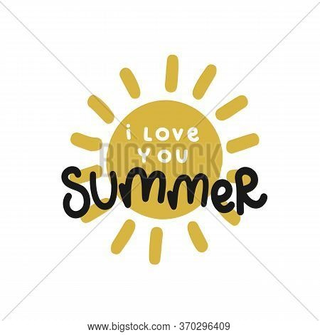 Summer I Love You And The Sun, Lettering Hand Drawing Calligraphy, Vector