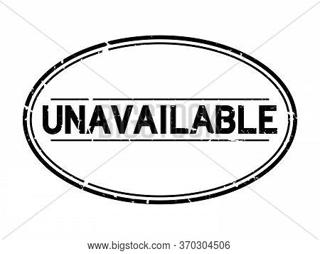 Grunge Black Unavailable Word Oval Rubber Seal Stamp On White Background