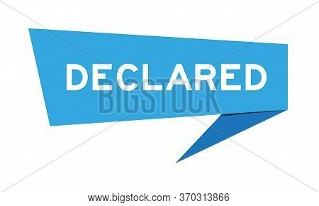 Blue Paper Speech Banner With Word Declared On White Background