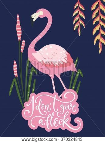 I Dont Give A Flock. Pink Flamingo Bird Vector Card. Tropical Cute Summer Poster With Hand Drawn Let