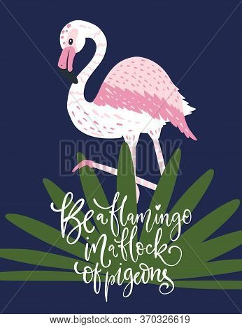 Be A Flamingo In A Flock Of Pigeons. Pink Bird Vector Card. Tropical Cute Summer Poster With Hand Dr