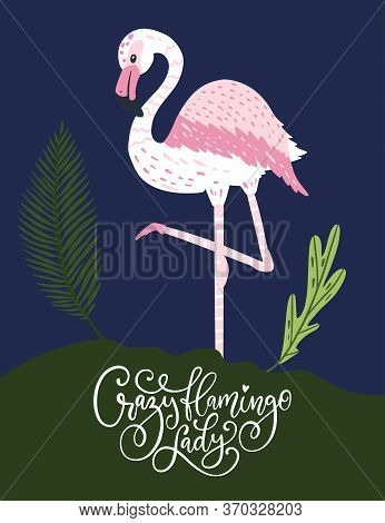 Crazy Flamingo Lady. Pink Bird Vector Card. Tropical Cute Summer Poster With Hand Drawn Lettering Qu