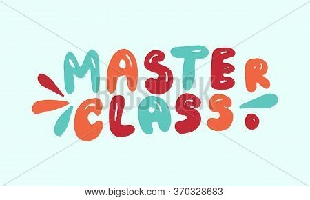 Handwritten Vector Typography For Online Master Class. Isolated Lettering Text. Hand Drawn Illustrat