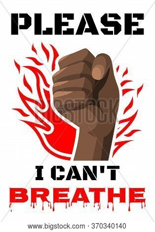 I Cant Breathe Slogan On Isolated Background. Black Clenched Protest Fist With Fire. Protest Human R