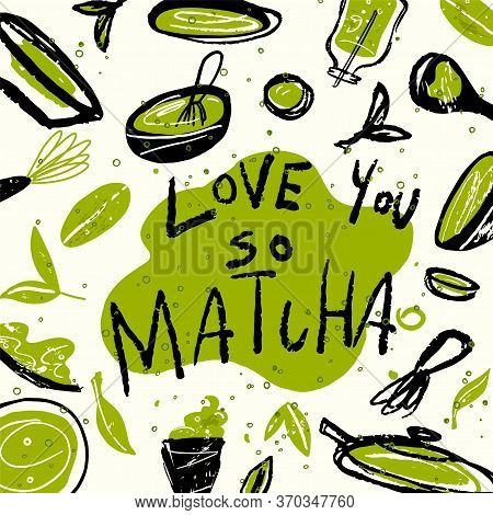 Matcha. Vector Doodle Illustration Of Matcha Tea Products With Text Love You So Matcha. Japanese Tea