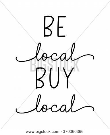 Be Local Buy Local. Hand Drawn Text Support Quote. Lettering Typography Poster. Handwritten Modern V