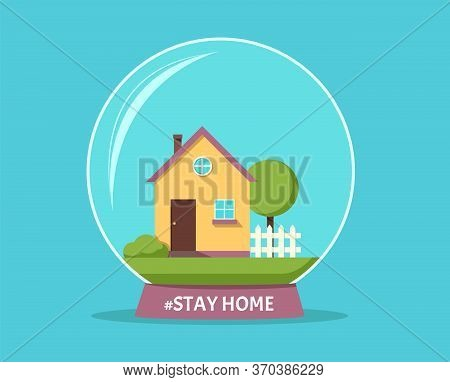 Stay At Home Awareness Social Media Campaign And Coronavirus Prevention. House With Yard Under A Gla